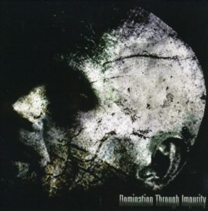 Domination Through Impurity — Essence Of Brutality (2005)