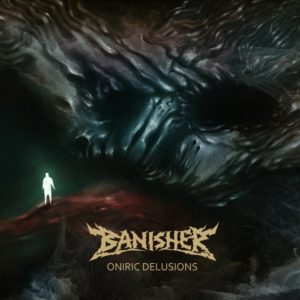 Banisher — Oniric Delusions (2016)