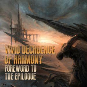 Vivid Decadence Of Harmony — Foreword To The Epilogue (2016)