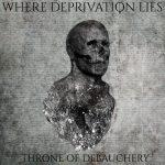 Where Deprivation Lies — Throne Of Debauchery (2016)