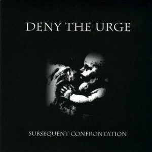 Deny The Urge — Subsequent Confrontation (2004)