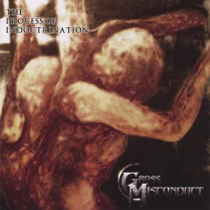 Gross Misconduct — The Process Of Indoctrination (2007)