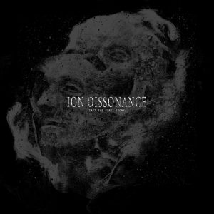 Ion Dissonance — Cast The First Stone (2016)