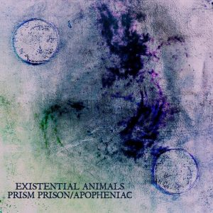 Existential Animals — Prism Prison / Apopheniac (Single) (2015)