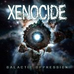 Xenocide — Galactic Oppression (2012)