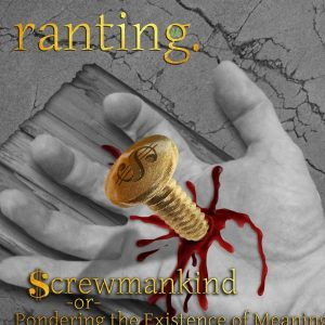 Ranting — Screwmankind Or Pondering The Existence Of Meaning (2016)