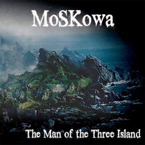Moskowa — The Man Of The Three Island (2017)