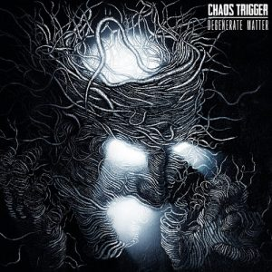 Chaos Trigger — Degenerate Matter (2017)