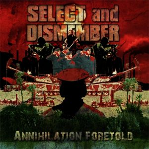 Select And Dismember — Annihilation Foretold (2012)