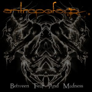 Antropofago — Between Fear And Madness (2012)