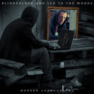 Blindfolded And Led To The Woods — Modern Adoxography (2017)