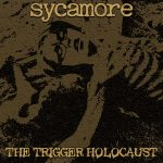 Sycamore — The Trigger Holocaust (2017)