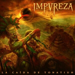 Impureza — La Caída De Tonatiuh (2017)
