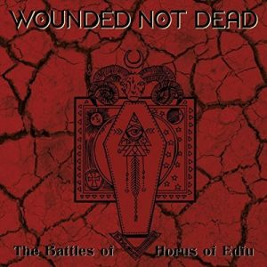 Wounded Not Dead — The Battles Of Horus Of Edfu (2017)