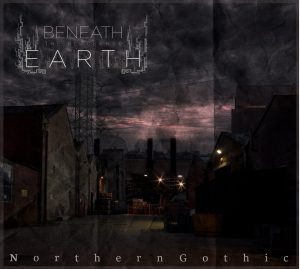 Beneath The Blackened Earth — Northern Gothic (2017)