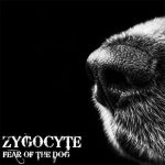 Zygocyte — Fear Of The Dog (2017)