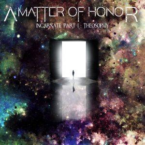 A Matter Of Honor — Incarnate, Pt.I: Theosophy (2017)