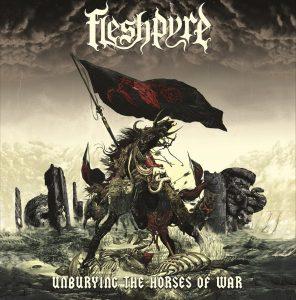 Fleshpyre — Unburying The Horses Of War (2018)
