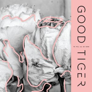 Good Tiger — We Will All Be Gone (2018)