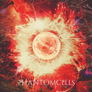 Phantom Cells — The Birth (2018)