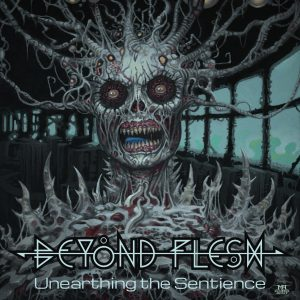 Beyond Flesh — Unearthing The Sentience (2018)