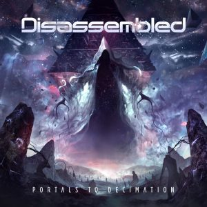 Disassembled — Portals To Decimation (2018)