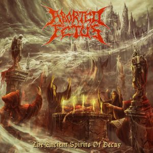 Aborted Fetus — The Ancient Spirits Of Decay (2018)