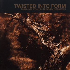 Twisted Into Form — Then Comes Affliction To Awaken The Dreamer (2006)