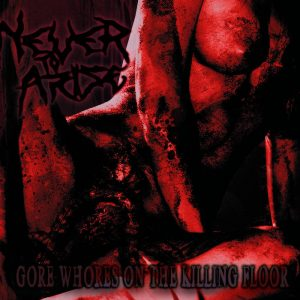 Never To Arise — Gore Whores On The Killing Floor (2015)
