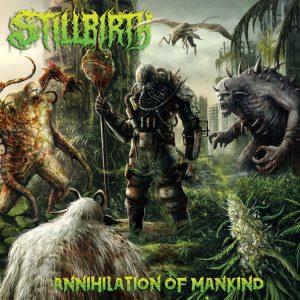 Stillbirth — Annihilation Of Mankind (2018)