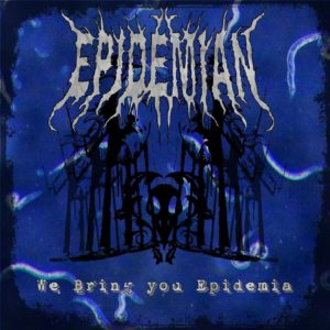 Epidemian — We Bring You Epidemia (2013)