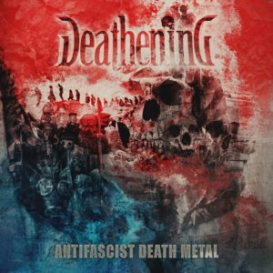 Deathening — Antifascist Death Metal (2018)