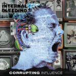 Internal Bleeding — Corrupting Influence (2018)