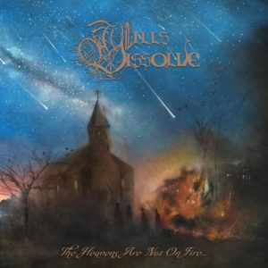 Wills Dissolve — The Heavens Are Not On Fire... (2018)