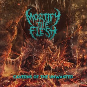 Mortify The Flesh — Caverns Of The Unwanted (2018)