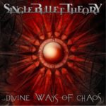 Single Bullet Theory — Divine Ways Of Chaos (2018)