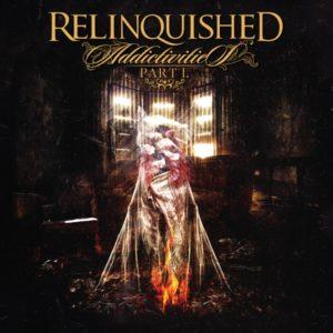 Relinquished — Addictivities (Pt.1) (2018)