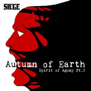 Siege — Spirit Of Agony Pt.2 - Autumn Of Earth (2018)
