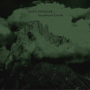 Light Dweller — Incandescent Crucifix (2019)