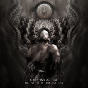 Beheading Machine — The Psalm Of Tripping God (2011)