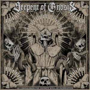 Serpent Of Gnosis — As I Drink From The Infinite Well Of Inebriation (2019)