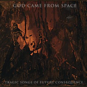 God Came From Space — Tragic Songs Of Future Consequence (2019)