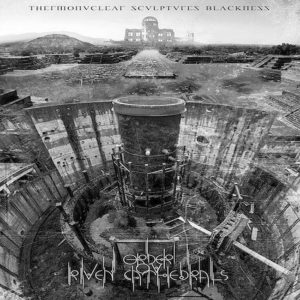 Order Ov Riven Cathedrals — Thermonuclear Sculptures Blackness (2019)