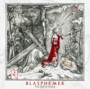 Blasphemer — The Sixth Hour (2020)