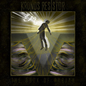 Kronos Resistor — The Book Of Pariah (2020)