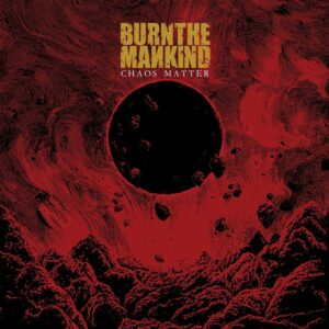 Burn The Mankind — Chaos Matter (2020)