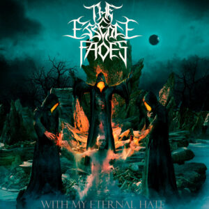 The Essence Fades — With My Eternal Hate (2020)