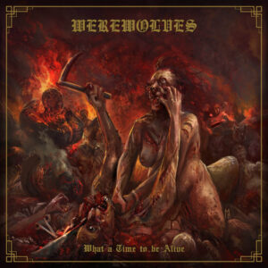 Werewolves — What A Time To Be Alive (2021)