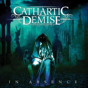 Cathartic Demise — In Absence (2021)