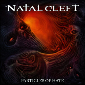 Natal Cleft — Particles Of Hate (2021)